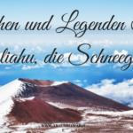 Hawaiianische Mythen und Legenden – Blogreihe Teil 1 – Die Schneegöttin