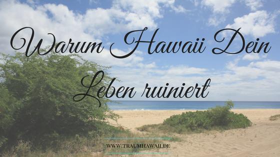 Warum Hawaii Dein Leben ruiniert