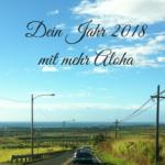 Mehr Aloha für Dein Jahr 2018 – Werfen wir die guten Vorsätze gleich über Bord?