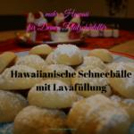Hawaiianische Schneebälle mit Lavafüllung – hawaiianische Weihnachtsplätzchen zum 3. Advent