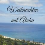 Mele Kalikimaka 2017 – Wie Du Dein Weihnachten mit Aloha füllen kannst