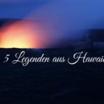 5 Legenden aus Hawaii, die nicht ignoriert werden sollten
