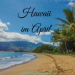 Hawaii im April – Was erwartet Dich beim Frühlingserwachen?
