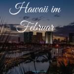 Ein Besuch auf Hawaii im Februar – Das solltest Du Dir auf keinen Fall entgehen lassen