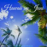 Hawaii im Juni – Wie Dich Hawaii im Juni verzaubern wird.