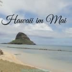Hawaii im Mai – Ist der Mai der richtige Monat für Deinen Hawaii Urlaub?