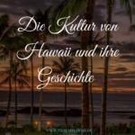 Die Kultur von Hawaii und ihre Geschichte – Hawaiianische Kultur und Geschichte