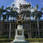 Die Geschichte von Hawaii – Was Du schon immer wissen wolltest