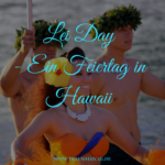 Lei Day – Ein Feiertag für einen Blumenkranz?