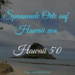 Spannende Orte auf Hawaii – Orte auf Hawaii von der Serie Hawaii 5'0