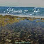 Hawaii im Juli – Lass Dich verzaubern und genieße Deinen Traumurlaub