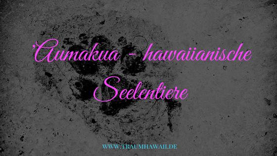 'Aumakua - hawaiianische Seelentiere