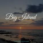 Big Island – Die jüngste und größte Insel von Hawai'i