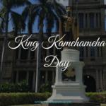 King Kamehameha Day – Der Tag an dem König Kamehameha gefeiert wird