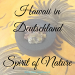 Ein Stück Hawai'i in der Fränkischen Schweiz – Erfahrungsbericht Spirit of Nature Festival