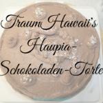 TraumHawaii's Haupia-Schokoladen-Torte