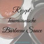 Hawaiianische Barbecue Sauce – Ein Hauch von Hawaii beim Grillen