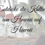 Entdecke die Kultur von Hawaii auf Hawaii