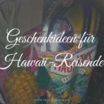 Geschenkideen für Hawaii-Reisende