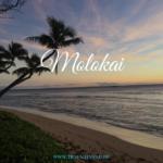 Molokai – Die freundliche Insel von Hawaii