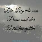 Die Legende von Puna und der Drachengöttin