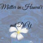 Mütter in Hawaii mit DIY Muttertagsgeschenk
