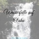Wasserfälle auf Oahu, die Du nicht verpassen solltest